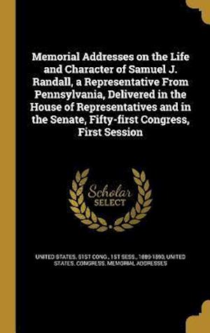 Bog, hardback Memorial Addresses on the Life and Character of Samuel J. Randall, a Representative from Pennsylvania, Delivered in the House of Representatives and i