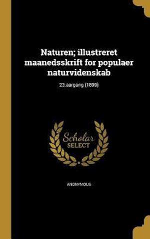 Bog, hardback Naturen; Illustreret Maanedsskrift for Populaer Naturvidenskab; 23.Aargang (1899)