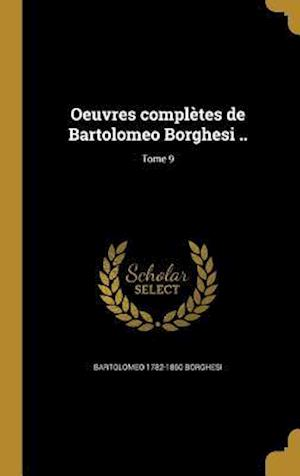 Oeuvres Completes de Bartolomeo Borghesi ..; Tome 9 af Bartolomeo 1782-1860 Borghesi