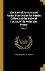 The Law of Patents and Patent Practice in the Patent Office and the Federal Courts, with Rules and Forms; Volume 2 af James Love 1868-1931 Hopkins