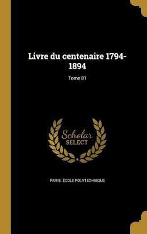 Bog, hardback Livre Du Centenaire 1794-1894; Tome 01
