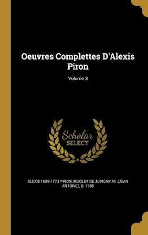 Oeuvres Complettes D'Alexis Piron; Volume 3 af Alexis 1689-1773 Piron