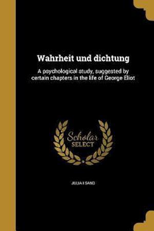 Wahrheit Und Dichtung af Julia I. Sand