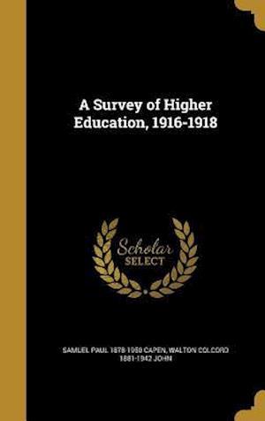 A Survey of Higher Education, 1916-1918 af Samuel Paul 1878-1950 Capen, Walton Colcord 1881-1942 John