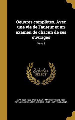 Oeuvres Completes. Avec Une Vie de L'Auteur Et Un Examen de Chacun de Ses Ouvrages; Tome 3 af Jean 1639-1699 Racine, Louis 1824-1899 Moland