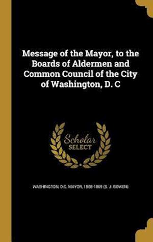 Bog, hardback Message of the Mayor, to the Boards of Aldermen and Common Council of the City of Washington, D. C