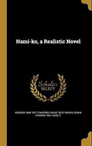 Bog, hardback Nami-Ko, a Realistic Novel af Kenjiro 1868-1927 Tokutomi, Sakae 1873- Shioya, Edwin Francis 1867- Edgett