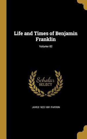 Bog, hardback Life and Times of Benjamin Franklin; Volume 02 af James 1822-1891 Parton