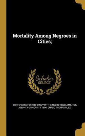 Bog, hardback Mortality Among Negroes in Cities;