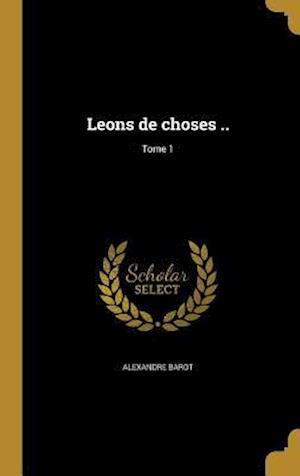 Bog, hardback Leons de Choses ..; Tome 1 af Alexandre Barot
