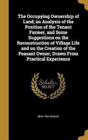 Bog, hardback The Occupying Ownership of Land; An Analysis of the Position of the Tenant Farmer, and Some Suggestions on the Reconstruction of Village Life and on t af Bevil Tollemache