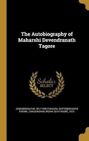 Bog, hardback The Autobiography of Maharshi Devendranath Tagore af Satyendranath Tagore, Debendranatha 1817-1905 Thakura