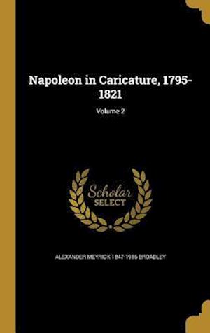 Bog, hardback Napoleon in Caricature, 1795-1821; Volume 2 af Alexander Meyrick 1847-1916 Broadley