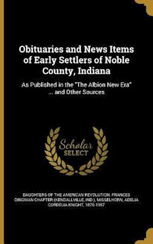 Bog, hardback Obituaries and News Items of Early Settlers of Noble County, Indiana