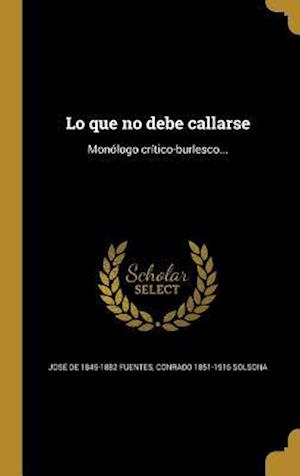 Lo Que No Debe Callarse af Conrado 1851-1916 Solsona, Jose De 1845-1882 Fuentes