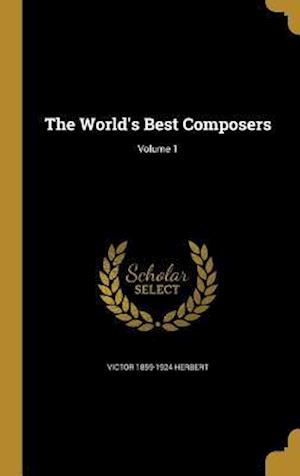 The World's Best Composers; Volume 1 af Victor 1859-1924 Herbert