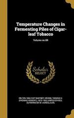 Temperature Changes in Fermenting Piles of Cigar-Leaf Tobacco; Volume No.60 af Milton 1860-1927 Whitney