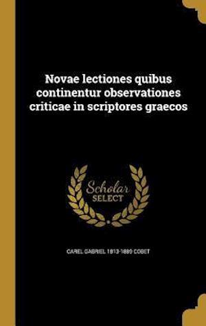 Novae Lectiones Quibus Continentur Observationes Criticae in Scriptores Graecos af Carel Gabriel 1813-1889 Cobet
