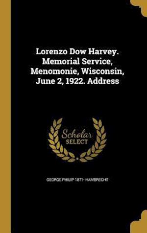 Bog, hardback Lorenzo Dow Harvey. Memorial Service, Menomonie, Wisconsin, June 2, 1922. Address af George Philip 1871- Hambrecht