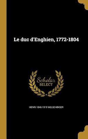 Bog, hardback Le Duc D'Enghien, 1772-1804 af Henri 1846-1919 Welschinger
