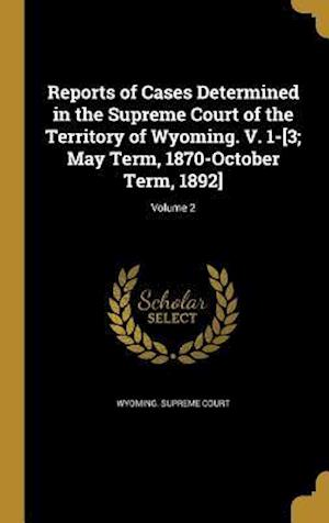 Bog, hardback Reports of Cases Determined in the Supreme Court of the Territory of Wyoming. V. 1-[3; May Term, 1870-October Term, 1892]; Volume 2