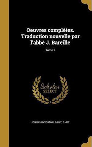 Bog, hardback Oeuvres Completes. Traduction Nouvelle Par L'Abbe J. Bareille; Tome 2