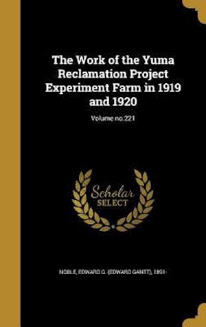 Bog, hardback The Work of the Yuma Reclamation Project Experiment Farm in 1919 and 1920; Volume No.221