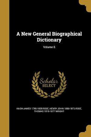 Bog, paperback A New General Biographical Dictionary; Volume 6 af Henry John 1800-1873 Rose, Hugh James 1795-1838 Rose, Thomas 1810-1877 Wright