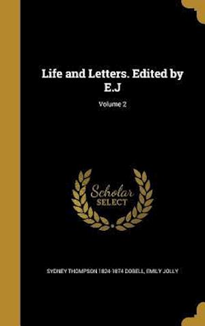 Life and Letters. Edited by E.J; Volume 2 af Sydney Thompson 1824-1874 Dobell, Emily Jolly
