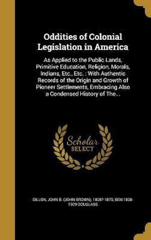 Bog, hardback Oddities of Colonial Legislation in America af Ben 1838-1909 Douglass