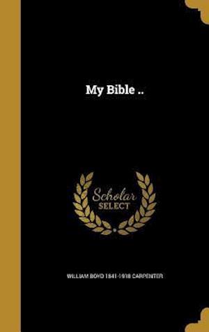 Bog, hardback My Bible .. af William Boyd 1841-1918 Carpenter