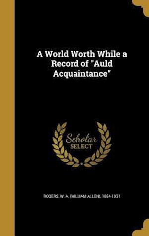 Bog, hardback A World Worth While a Record of Auld Acquaintance