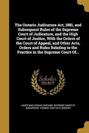 Bog, paperback The Ontario Judicature ACT, 1881, and Subsequent Rules of the Supreme Court of Judicature, and the High Court of Justice, with the Orders of the Court af Thomas 1849-1914 Langton, James Maclennan