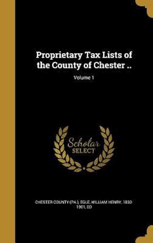 Bog, hardback Proprietary Tax Lists of the County of Chester ..; Volume 1