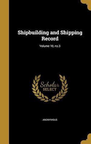 Bog, hardback Shipbuilding and Shipping Record; Volume 10, No.3