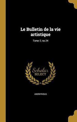 Bog, hardback Le Bulletin de La Vie Artistique; Tome 2, No.24