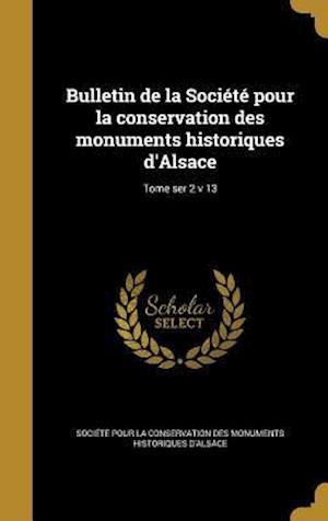 Bog, hardback Bulletin de La Societe Pour La Conservation Des Monuments Historiques D'Alsace; Tome Ser 2 V 13