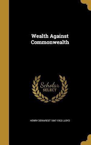 Wealth Against Commonwealth af Henry Demarest 1847-1903 Lloyd