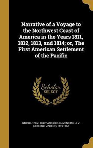 Bog, hardback Narrative of a Voyage to the Northwest Coast of America in the Years 1811, 1812, 1813, and 1814; Or, the First American Settlement of the Pacific af Gabriel 1786-1863 Franchere