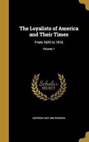 The Loyalists of America and Their Times af Egerton 1803-1882 Ryerson