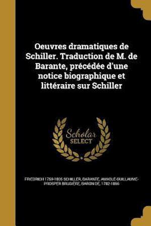 Bog, paperback Oeuvres Dramatiques de Schiller. Traduction de M. de Barante, Precedee D'Une Notice Biographique Et Litteraire Sur Schiller af Friedrich 1759-1805 Schiller
