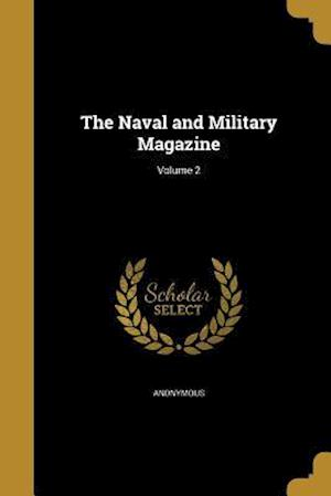 Bog, paperback The Naval and Military Magazine; Volume 2