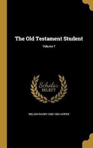 Bog, hardback The Old Testament Student; Volume 7 af William Rainey 1856-1906 Harper