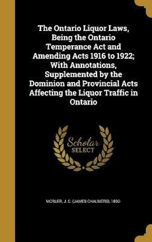 Bog, hardback The Ontario Liquor Laws, Being the Ontario Temperance ACT and Amending Acts 1916 to 1922; With Annotations, Supplemented by the Dominion and Provincia