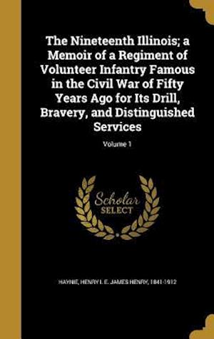 Bog, hardback The Nineteenth Illinois; A Memoir of a Regiment of Volunteer Infantry Famous in the Civil War of Fifty Years Ago for Its Drill, Bravery, and Distingui