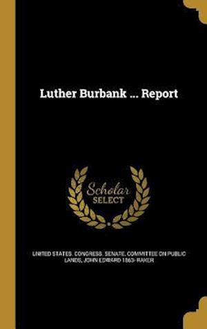 Luther Burbank ... Report af John Edward 1863- Raker