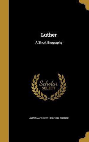Bog, hardback Luther af James Anthony 1818-1894 Froude