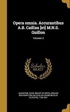 Bog, hardback Opera Omnia. Accurantibus A.B. Caillau [Et] M.N.S. Guillon; Volumen 3 af Armand Benjamin Caillau