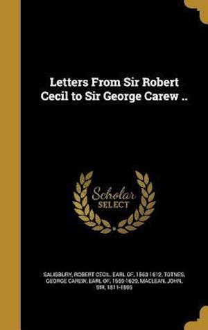 Bog, hardback Letters from Sir Robert Cecil to Sir George Carew ..