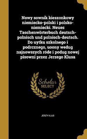 Nowy Sownik Kieszonkowy Niemiecko-Polski I Polsko-Niemiecki. Neues Taschenworterbuch Deutsch-Polnisch Und Polnisch-Deutsch. Do Uytku Szkolnego I Podrc af Jerzy Klus